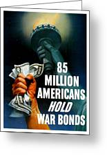 85 Million Americans Hold War Bonds  Greeting Card by War Is Hell Store