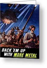 Back 'em Up With More Metal  Greeting Card by War Is Hell Store