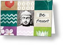 Be Present Greeting Card by Linda Woods
