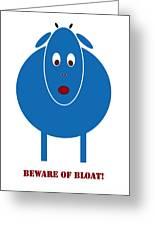 Beware Of Bloat Greeting Card by Frank Tschakert
