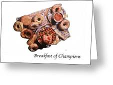 Breakfast Of Champions Greeting Card by Betty OHare