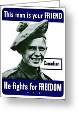 Canadian This Man Is Your Friend Greeting Card by War Is Hell Store