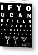 Eye Exam Chart - If You Can Read This Drink Three Martinis - Black Greeting Card by Wingsdomain Art and Photography