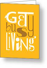 Get Busy Living Greeting Card by Megan Romo