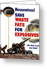 Housewives Save Waste Fats For Explosives Greeting Card by War Is Hell Store