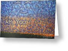 I Am You Greeting Card by Piercarla Garusi