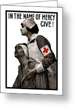 In The Name Of Mercy Give Greeting Card by War Is Hell Store