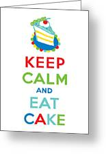 Keep Calm And Eat Cake  Greeting Card by Andi Bird