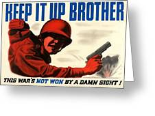Keep It Up Brother Greeting Card by War Is Hell Store
