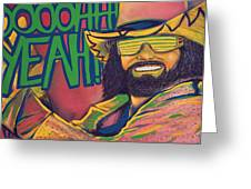 Macho Man Greeting Card by Derek Donnelly