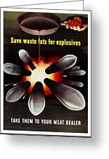 Save Waste Fats For Explosives Greeting Card by War Is Hell Store
