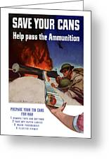 Save Your Cans - Help Pass The Ammunition Greeting Card by War Is Hell Store