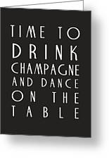 Time To Drink Champagne Greeting Card by Nomad Art And  Design