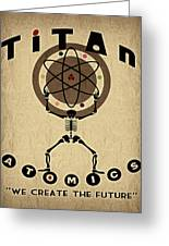 Titan Atomics Greeting Card by Cinema Photography
