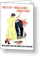 Use It Up - Wear It Out - Make It Do Greeting Card by War Is Hell Store