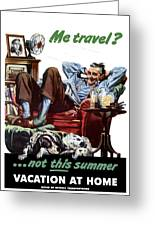 Vacation At Home -- Ww2 Poster Greeting Card by War Is Hell Store