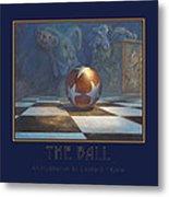The Ball Metal Print by Leonard Filgate