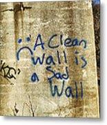 A Clean Wall Is A Sad Wall Metal Print by Patricia Januszkiewicz