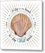 A Day At The Beach Is A Day Well Spent Metal Print by Amy Kirkpatrick