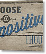 Choose A Positive Thought Metal Print by Scott Norris