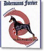 Dobermanns Forever - The Next One Hundred Years Metal Print by Rita Kay Adams