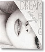 Dream Big Metal Print by Mo T