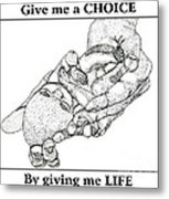 Give Me A Choice By Giving Me Life Metal Print by Rose Santuci-Sofranko
