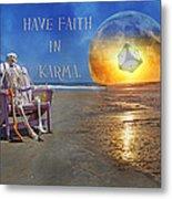 Have Faith In Karma Metal Print by Betsy C Knapp
