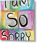 I Am So Sorry Metal Print by Linda Woods