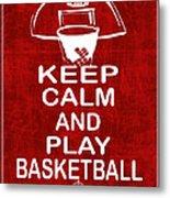 Keep Calm And Play Basketball Metal Print by Daryl Macintyre