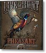 Live To Hunt Pheasants Metal Print by JQ Licensing