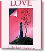 Love Is The Best Medicine By Shawna Erback Metal Print by Shawna Erback