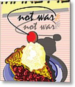 Make Pie Not War Metal Print by Larry Butterworth