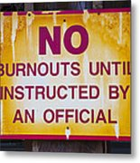 No Burnouts Sign Metal Print by Garry Gay