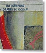 No Dumping - Drains To Ocean No 2 Metal Print by Ben and Raisa Gertsberg