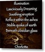 Obsidian Glass Metal Print by Charlotte  DiSipio-Grillo
