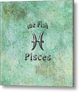 Pisces Feb 19 To March 20 Metal Print by Fran Riley