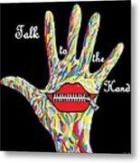 Talk To The Hand Metal Print by Eloise Schneider