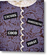 Uncork Something Good Today Metal Print by Frank Tschakert