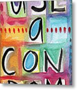 Use A Condom Metal Print by Linda Woods