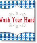 Wash Your Hands Sign Metal Print by Linda Woods
