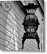 Wood Stoves Sold Here Metal Print by Christine Till