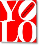 Yolo - You Only Live Once 20140125 White Red Black Metal Print by Wingsdomain Art and Photography