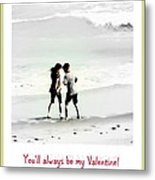 You'll Always Be My Valentine Metal Print by Susanne Van Hulst