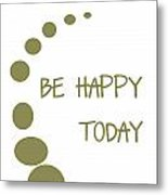 Be Happy Today In Khaki Metal Print by Georgia Fowler