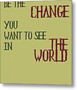 Be The Change Metal Print by Georgia Fowler