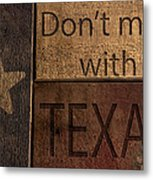 Dont Mess With Texas Metal Print by Kelly Rader