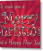 We Wish You A Merry Christmas Metal Print by Susan Kinney