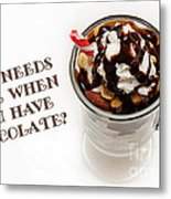 Who Needs Wine When You Have Chocolate Metal Print by Andee Design