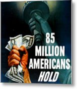 85 Million Americans Hold War Bonds  Metal Print by War Is Hell Store